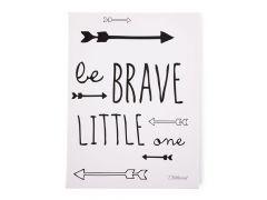 Schilderij Be Brave Little One 30X40 Zwart&Wit